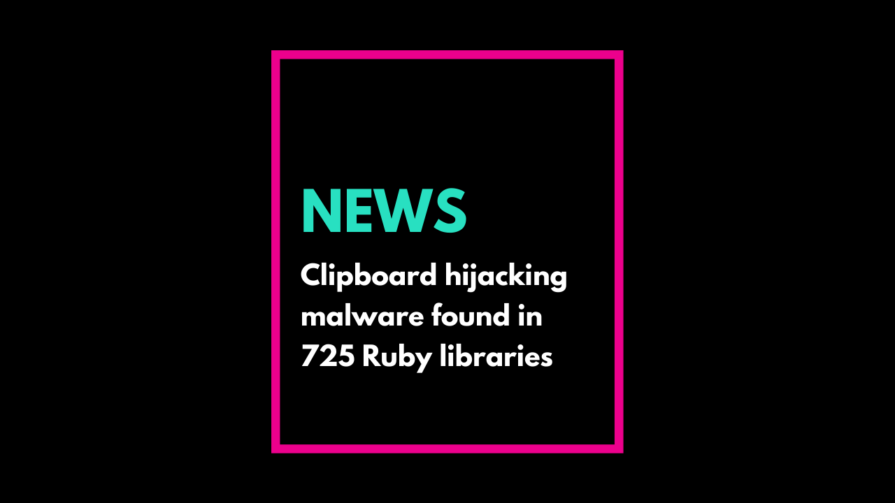 Clipboard hijacking malware found in 725 Ruby libraries