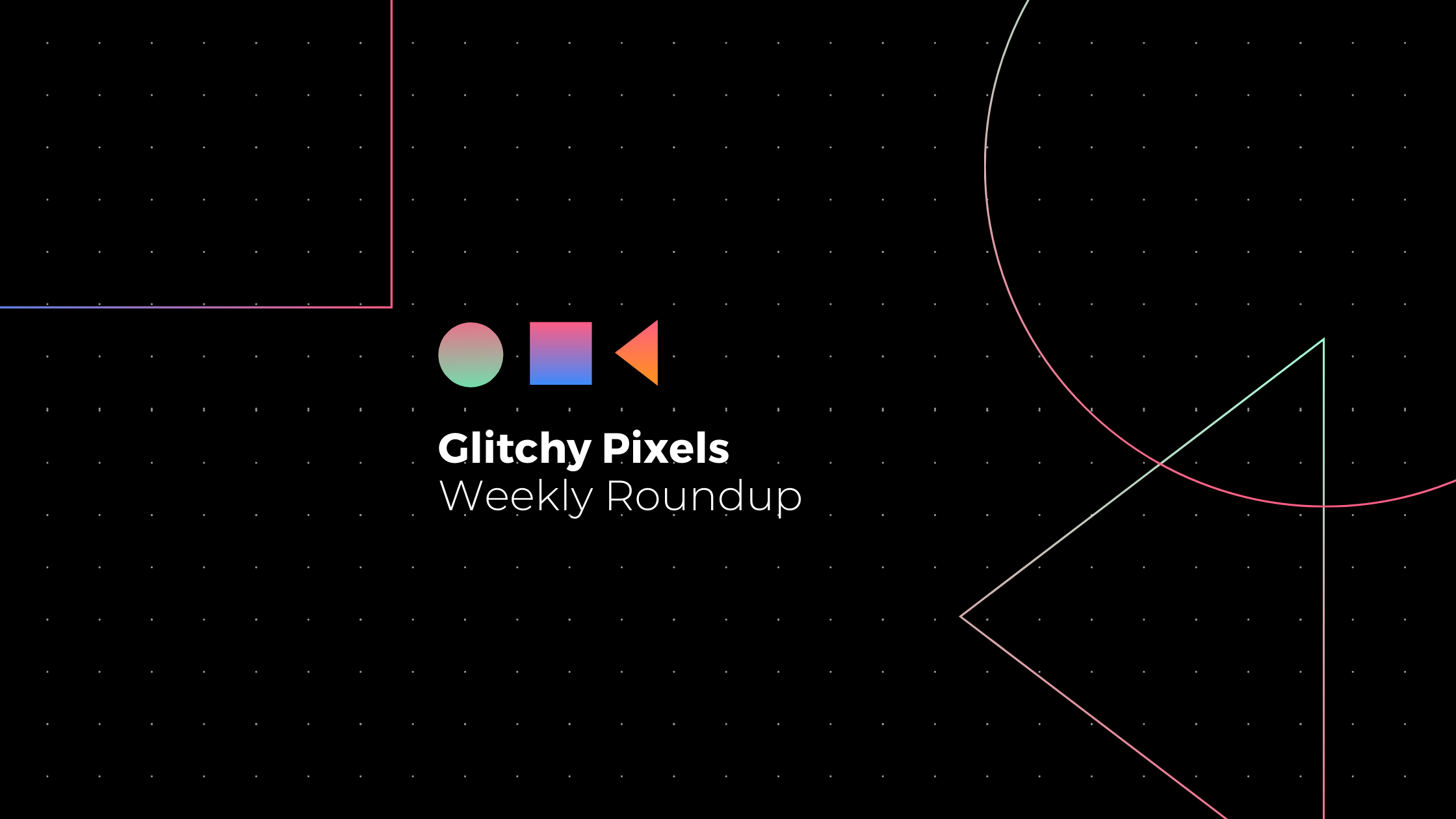 Glitchy Pixels Weekly Roundup